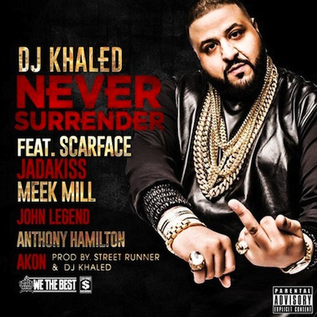 "DJ Khaled""Never Surrender"" (ft. Scarface, Jadakiss, Meek Mill, John Legend, Anthony Hamilton and Akon)"