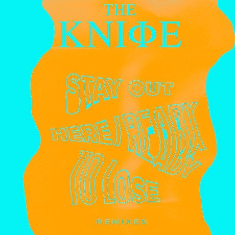 The KnifeReady To Lose/Stay Out Here Remixes