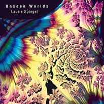 Laurie Spiegel Unseen Worlds