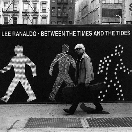 Lee RanaldoBetween the Times and the Tides