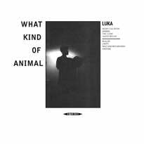 LUKA 'What Kind of Animal' (album stream)