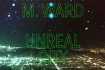 "M. Ward Shares ""Unreal City"""