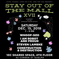 Guelph's Stay Out of the Mall Returns with WHOOP-Szo, I Am Robot and Proud, Steven Lambke