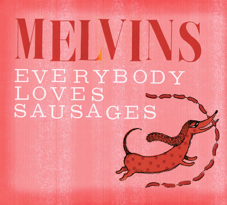 The MelvinsEverybody Loves Sausages