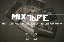 'Mixtape: An Unauthorized Biography' (Eps. 2 & 3)