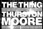 Thurston Moore Joins Forces with the Thing for Live Album