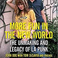 More Fun in the New World: The Unmaking and Legacy of L.A. Punk By John Doe and Tom DeSavia