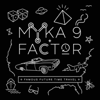 Myka 9 & FactorFamous Future Time Travel