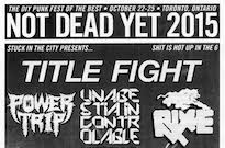 Toronto's Not Dead Yet Fest Returns with Title Fight, Power Trip, Boston Strangler