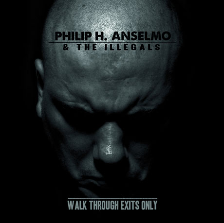 Philip H. Anselmo & the IllegalsWalk Through Exits Only