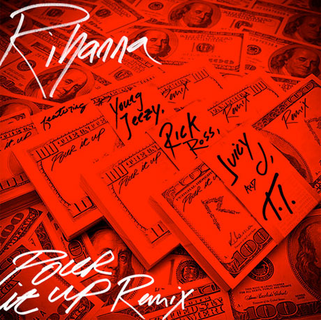 "Rihanna""Pour It Up"" (remix ft. Young Jeezy, Rick Ross, Juicy J, T.I.)"