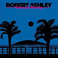 Robert Ashley Automatic Writing