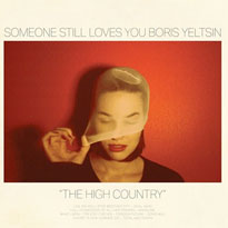 Someone Still Loves You Boris Yeltsin Unveil 'The High Country' LP