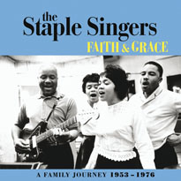 The Staple Singers Faith & Grace: A Family Journey 1953-1976