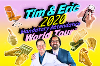 "Tim and Eric Unveil ""Mandatory Attendance World Tour"""