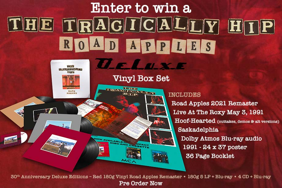 The Tragically Hip –Enter for a chance to win a 'Road Apples' deluxe vinyl box set!
