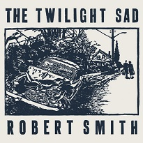 "Robert Smith""There's a Girl in the Corner"" (Twilight Sad cover)"