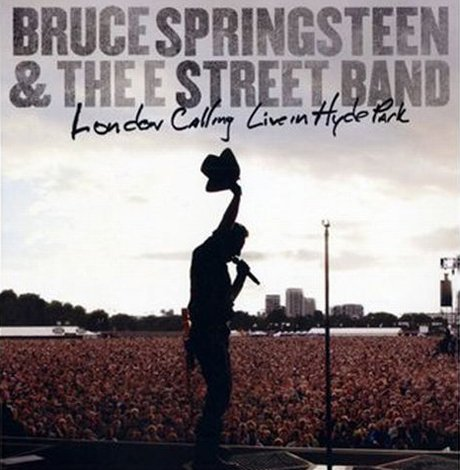 Bruce Springsteen & The E Street BandLondon Calling Live in Hyde Park