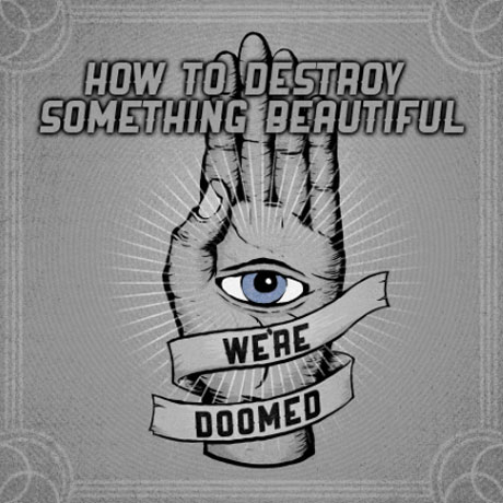 We're Doomed - 'How to Destroy Something Beautiful' (EP Stream)