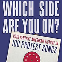 'Which Side Are You On? 20th Century American History in 100 Protest Songs' Is Ambitious But Lacks Breadth By James Sullivan