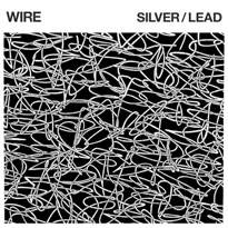 Wire Announce 'Silver/Lead' LP, Premiere