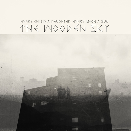 The Wooden Sky'Every Child a Daughter, Every Moon a Sun' (album stream)